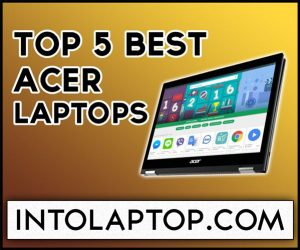 Top 5 Best Acer Laptops Review In 2020