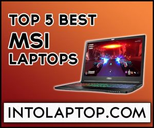 Top 5 Best MSI Laptops Review In 2020 Into Laptop