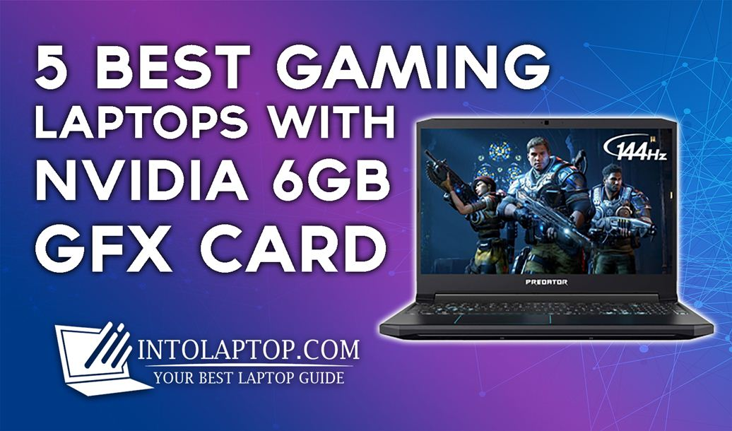 5 Best Gaming Laptops with 6GB Nvidia GTX Graphic Card Into Laptop