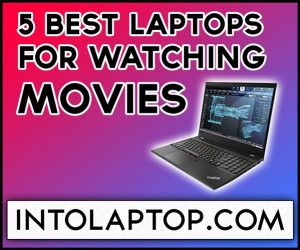 Top 5 Best Laptops for Watching Movies In 2020 Into Laptop