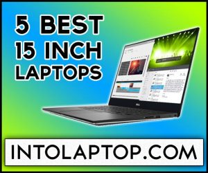 Top 5 Best 15 Inch Laptops Reviews in 2020 Into Laptop