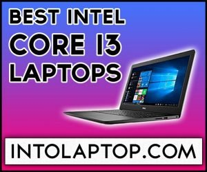 Top 5 Best Intel Core i3 Laptops In 2020 Into Laptop