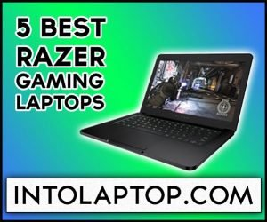 5 Best Razer Gaming Laptops Reviews Into Laptop