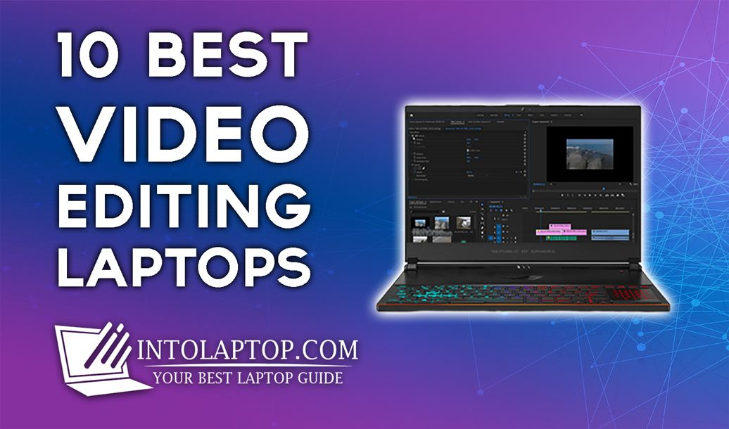 Top 10 Best Video Editing Laptops in 2020 Into Laptop
