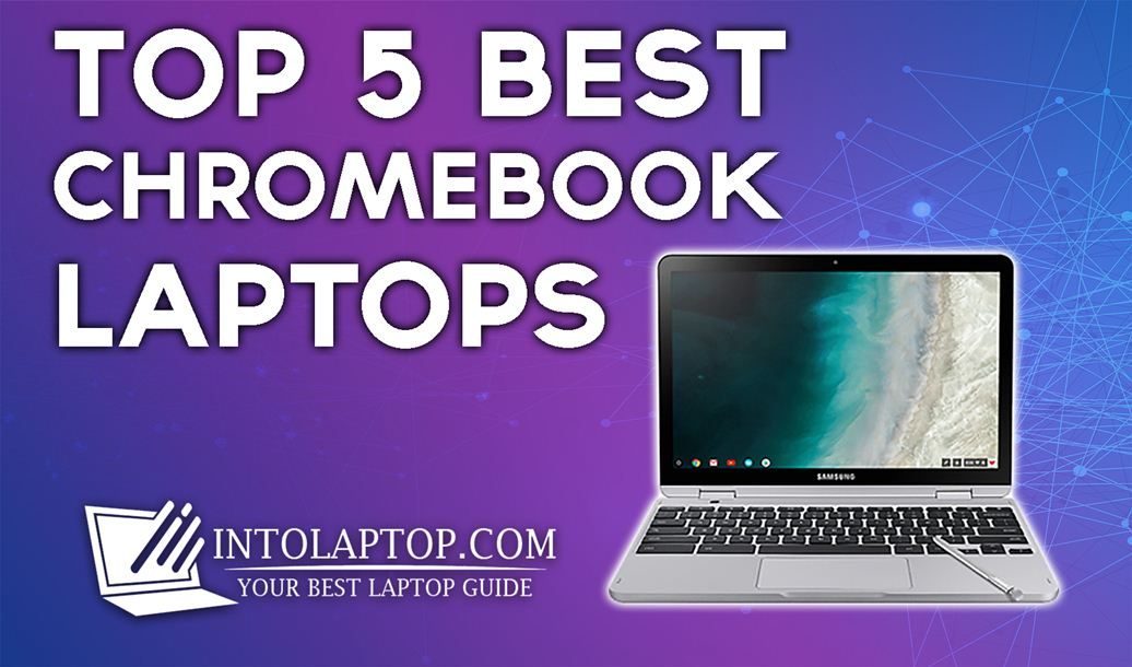 Top 5 Best Chromebook Laptops in 2020 Into Laptop